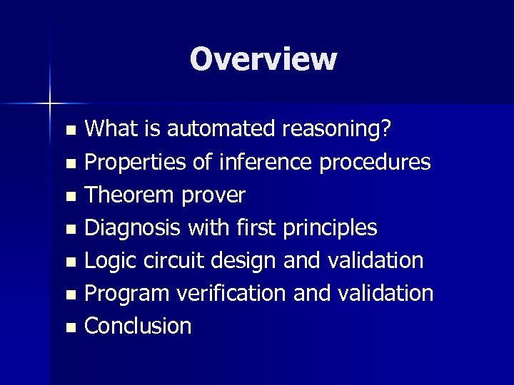 Overview What is automated reasoning? n Properties of inference procedures n Theorem prover n