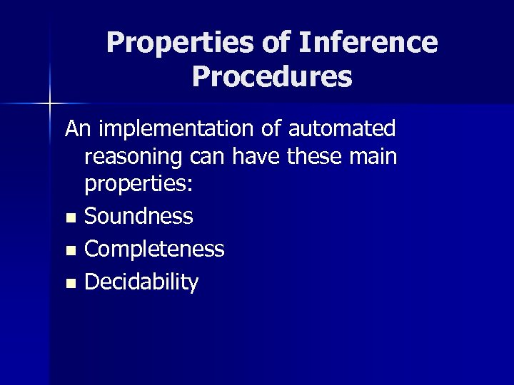 Properties of Inference Procedures An implementation of automated reasoning can have these main properties: