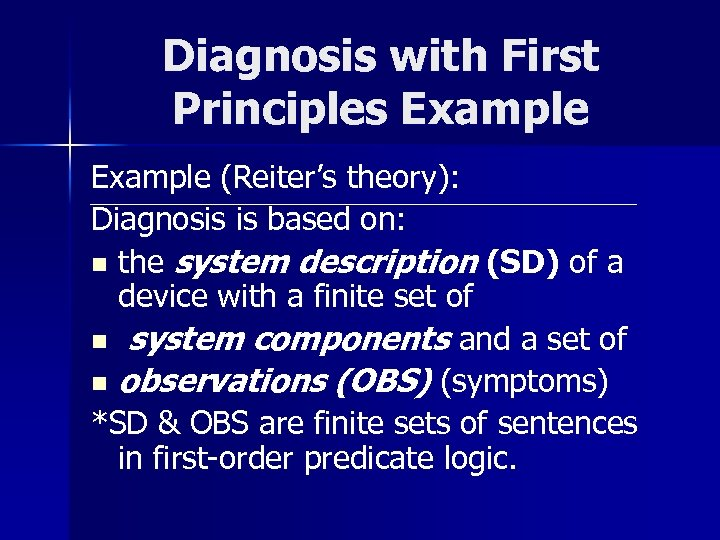Diagnosis with First Principles Example (Reiter's theory): Diagnosis is based on: n the system
