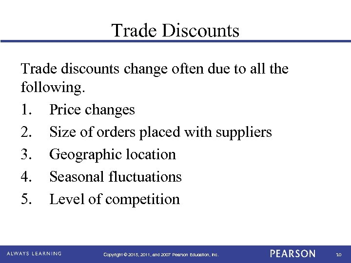 Trade Discounts Trade discounts change often due to all the following. 1. Price changes