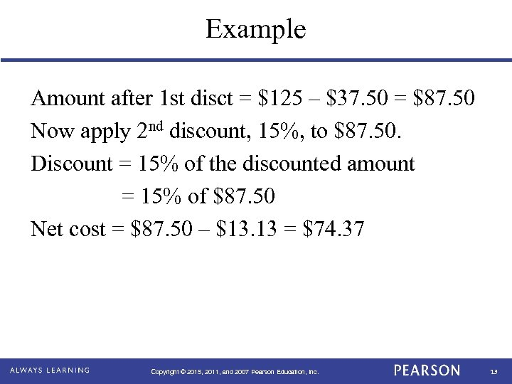 Example Amount after 1 st disct = $125 – $37. 50 = $87. 50
