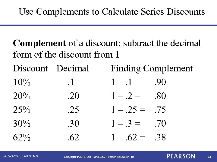 Use Complements to Calculate Series Discounts Complement of a discount: subtract the decimal form