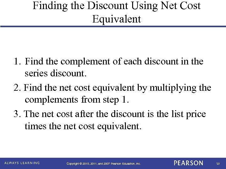 Finding the Discount Using Net Cost Equivalent 1. Find the complement of each discount