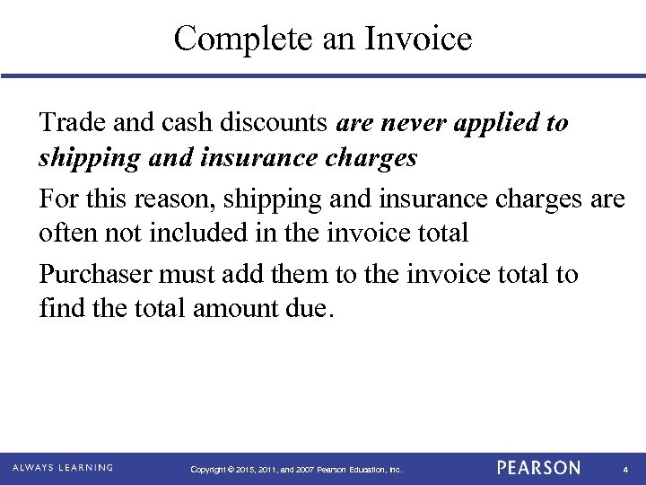 Complete an Invoice Trade and cash discounts are never applied to shipping and insurance