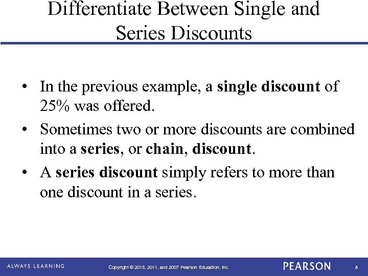 Differentiate Between Single and Series Discounts • In the previous example, a single discount