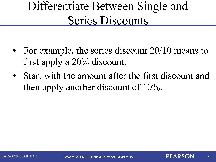 Differentiate Between Single and Series Discounts • For example, the series discount 20/10 means