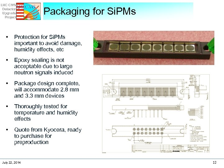 LHC CMS Detector Upgrade Project Packaging for Si. PMs • Protection for Si. PMs