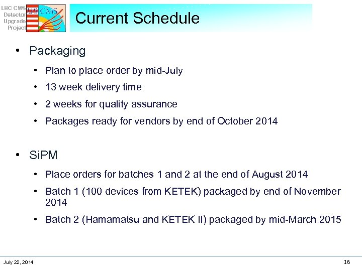 LHC CMS Detector Upgrade Project Current Schedule • Packaging • Plan to place order