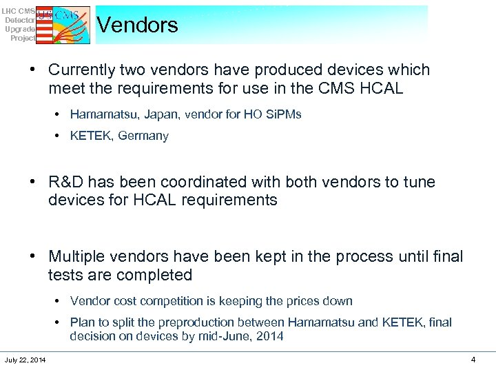 LHC CMS Detector Upgrade Project Vendors • Currently two vendors have produced devices which