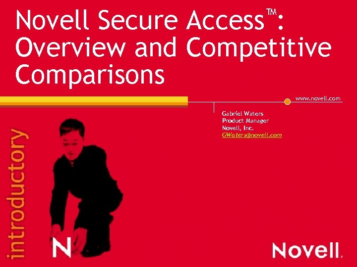 ™: Access Novell Secure Overview and Competitive Comparisons www. novell. com Gabriel Waters Product