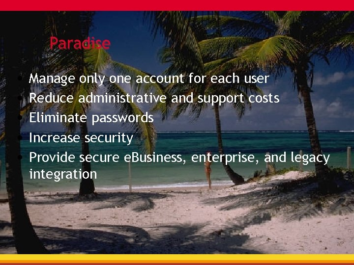 Paradise • Manage only one account for each user • Reduce administrative and support