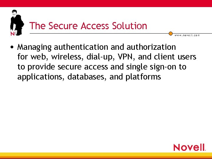 The Secure Access Solution • Managing authentication and authorization for web, wireless, dial-up, VPN,