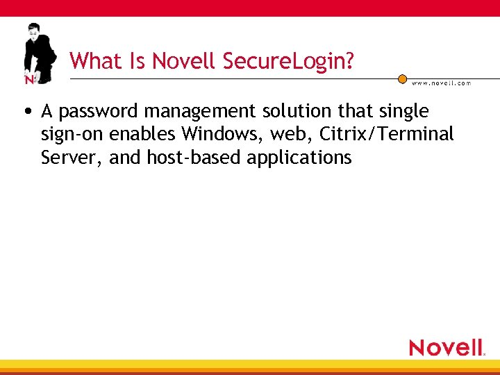 What Is Novell Secure. Login? • A password management solution that single sign-on enables