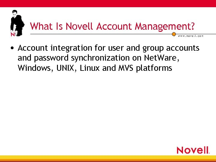 What Is Novell Account Management? • Account integration for user and group accounts and