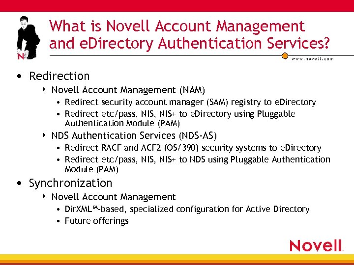 What is Novell Account Management and e. Directory Authentication Services? • Redirection 4 Novell