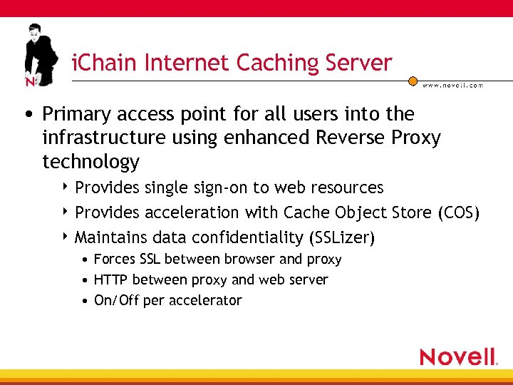 i. Chain Internet Caching Server • Primary access point for all users into the