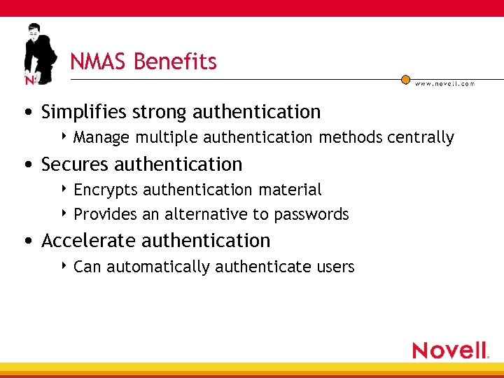 NMAS Benefits • Simplifies strong authentication 4 Manage multiple authentication methods centrally • Secures