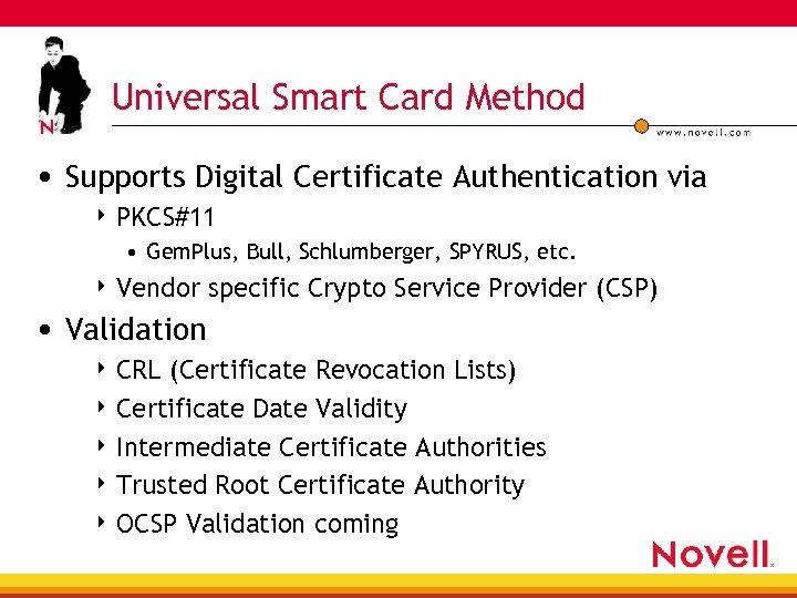 Universal Smart Card Method • Supports Digital Certificate Authentication via 4 PKCS#11 • Gem.