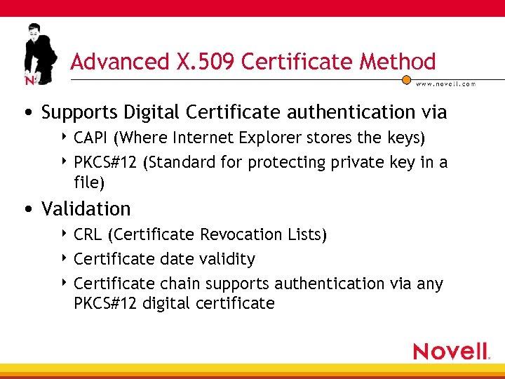 Advanced X. 509 Certificate Method • Supports Digital Certificate authentication via 4 CAPI (Where