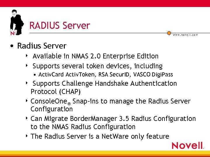 RADIUS Server • Radius Server 4 4 Available in NMAS 2. 0 Enterprise Edition