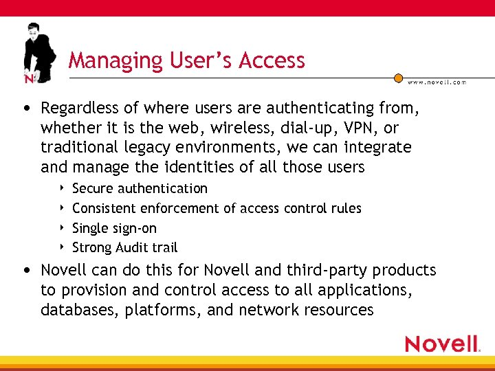 Managing User's Access • Regardless of where users are authenticating from, whether it is