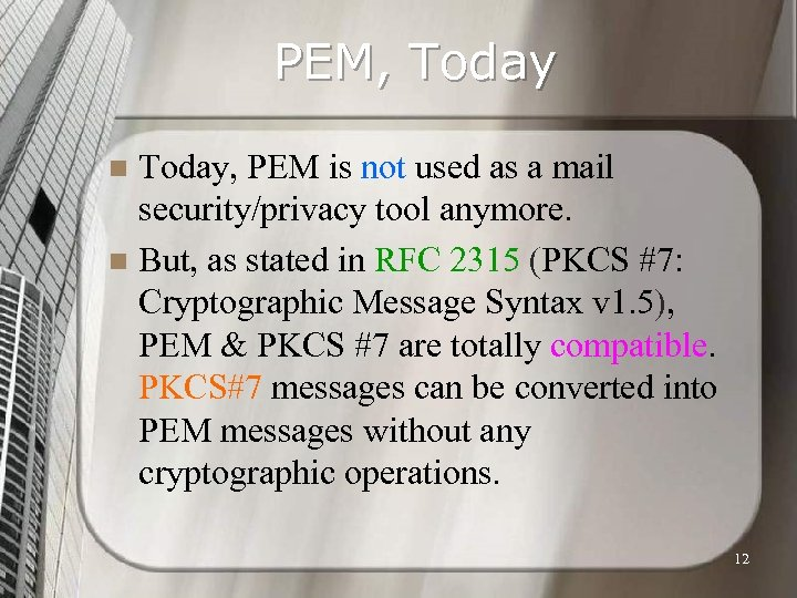 PEM, Today, PEM is not used as a mail security/privacy tool anymore. n But,