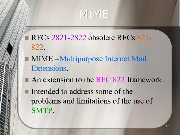 MIME RFCs 2821 -2822 obsolete RFCs 821822. n MIME =Multipurpose Internet Mail Extensions. n