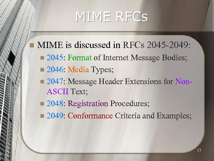 MIME RFCs n MIME is discussed in RFCs 2045 -2049: 2045: Format of Internet