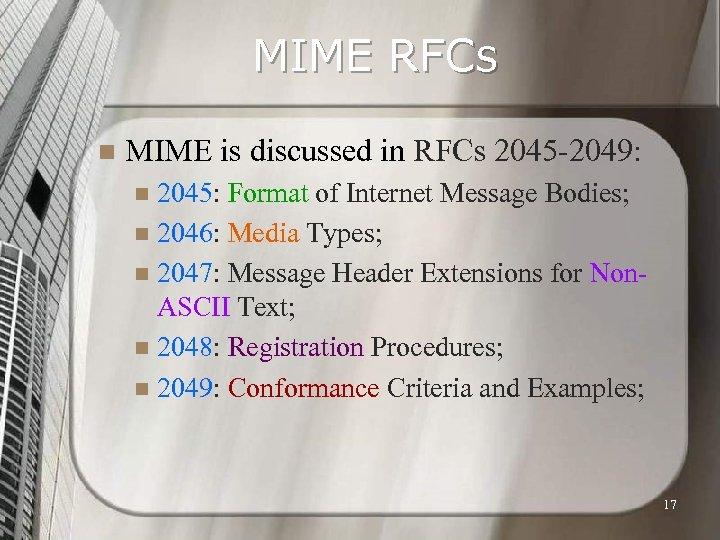 MIME RFCs n MIME is discussed in RFCs 2045 -2049: 2045: Format of Internet