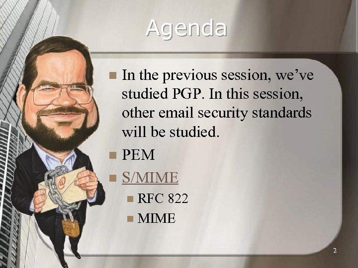 Agenda In the previous session, we've studied PGP. In this session, other email security