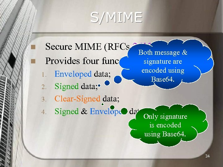 S/MIME n n Secure MIME (RFCs 2632 -2634). Both message & Provides four functions: