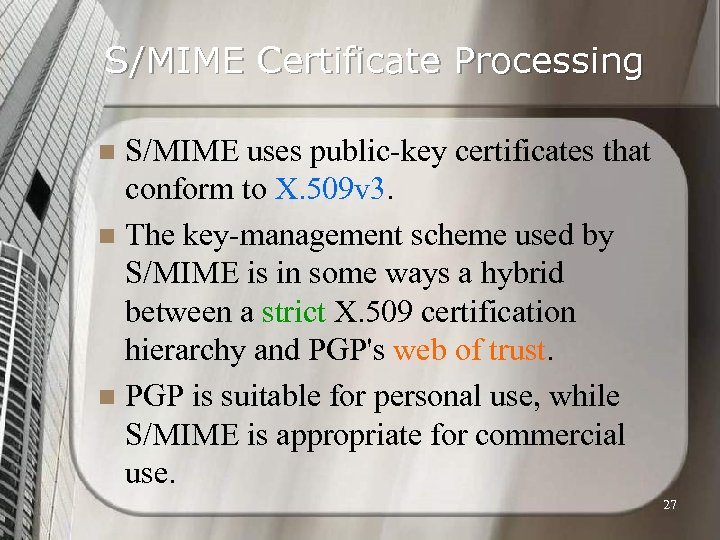 S/MIME Certificate Processing S/MIME uses public-key certificates that conform to X. 509 v 3.