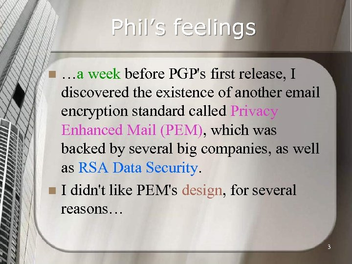 Phil's feelings …a week before PGP's first release, I discovered the existence of another