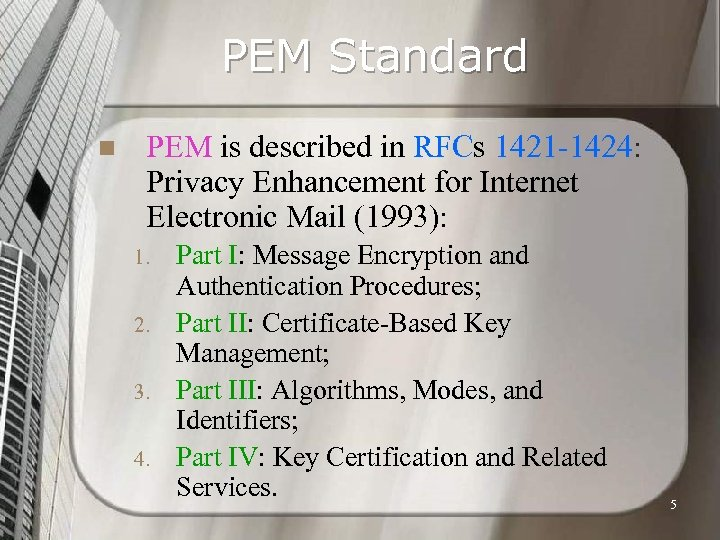 PEM Standard n PEM is described in RFCs 1421 -1424: Privacy Enhancement for Internet
