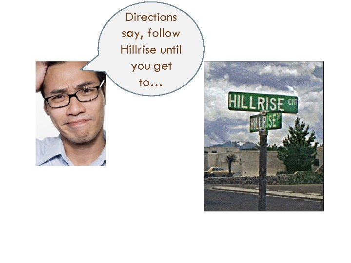 Directions say, follow Hillrise until you get to…