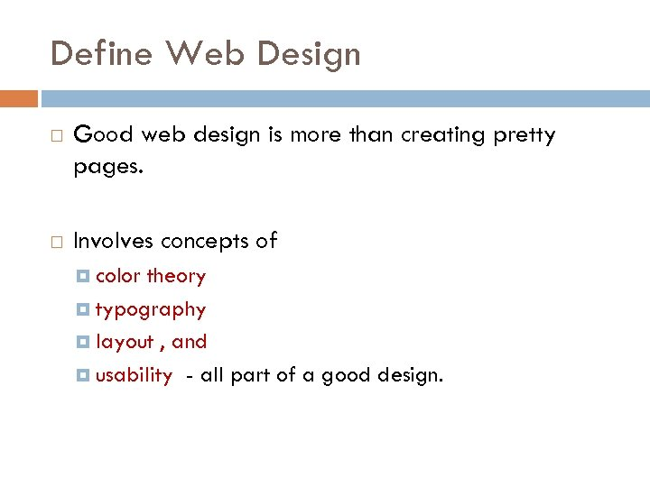 Define Web Design Good web design is more than creating pretty pages. Involves concepts