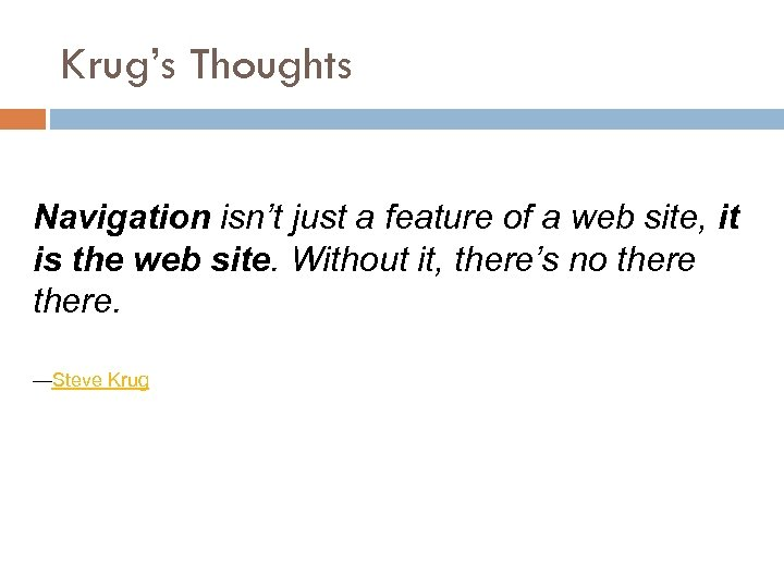 Krug's Thoughts Navigation isn't just a feature of a web site, it is the
