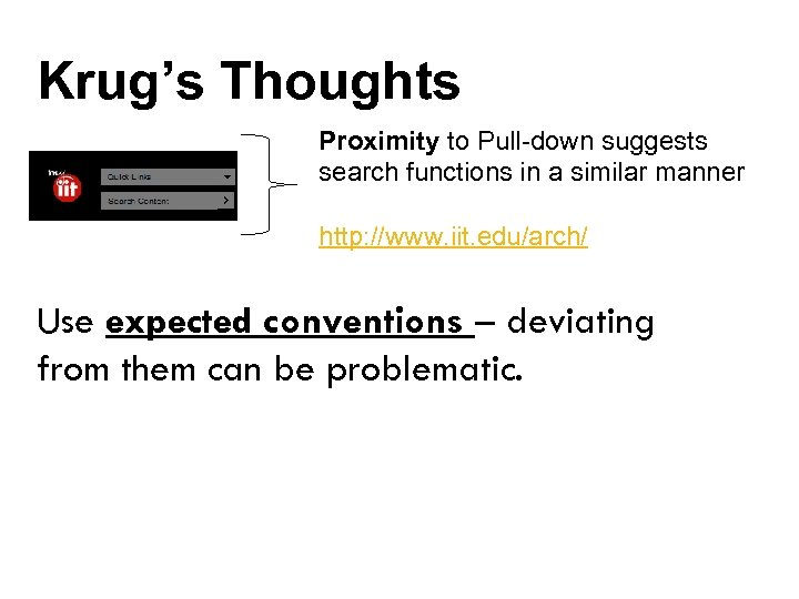 Krug's Thoughts Proximity to Pull-down suggests search functions in a similar manner http: //www.