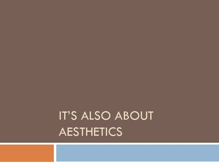 IT'S ALSO ABOUT AESTHETICS