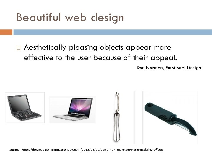 Beautiful web design Aesthetically pleasing objects appear more effective to the user because of