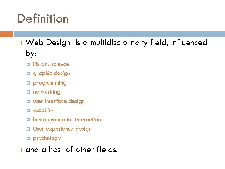 Definition Web Design is a multidisciplinary field, influenced by: library science graphic design programming
