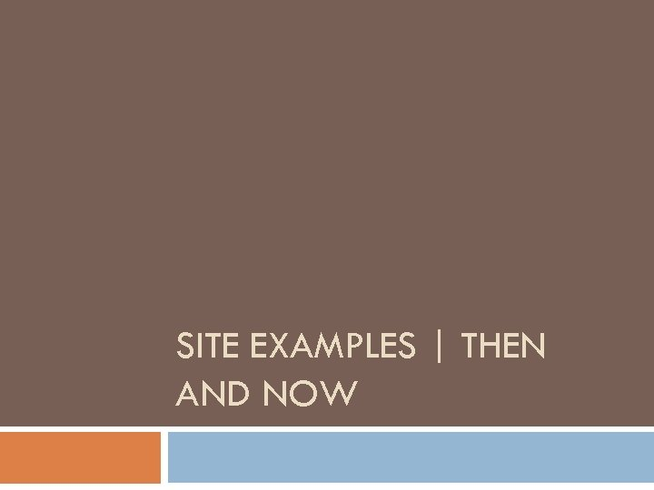 SITE EXAMPLES | THEN AND NOW