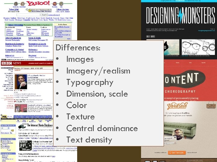 Differences: • Images • Imagery/realism • Typography • Dimension, scale • Color • Texture