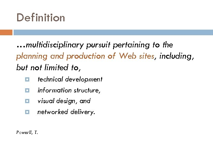 Definition …multidisciplinary pursuit pertaining to the planning and production of Web sites, including, but