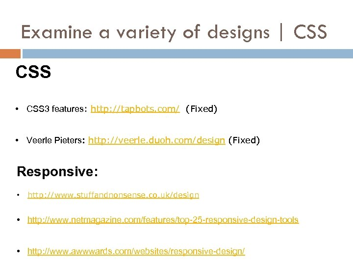 Examine a variety of designs | CSS • CSS 3 features: http: //tapbots. com/