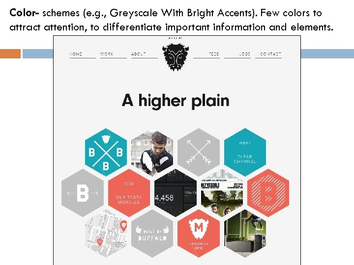 Color- schemes (e. g. , Greyscale With Bright Accents). Few colors to attract attention,