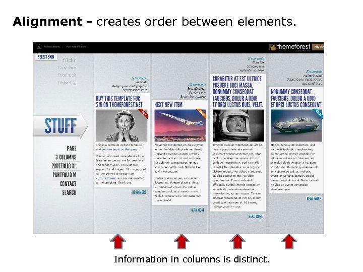 Alignment - creates order between elements. Information in columns is distinct.