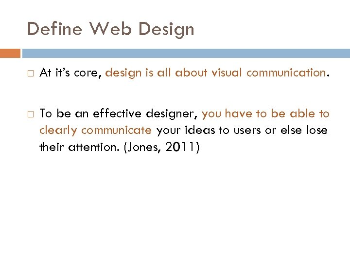 Define Web Design At it's core, design is all about visual communication. To be
