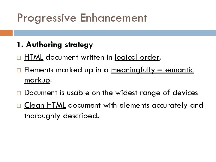 Progressive Enhancement 1. Authoring strategy HTML document written in logical order. Elements marked up