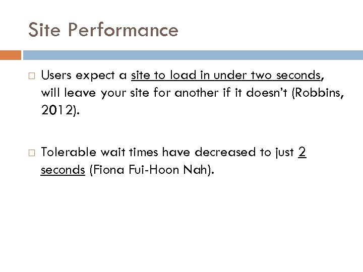 Site Performance Users expect a site to load in under two seconds, will leave